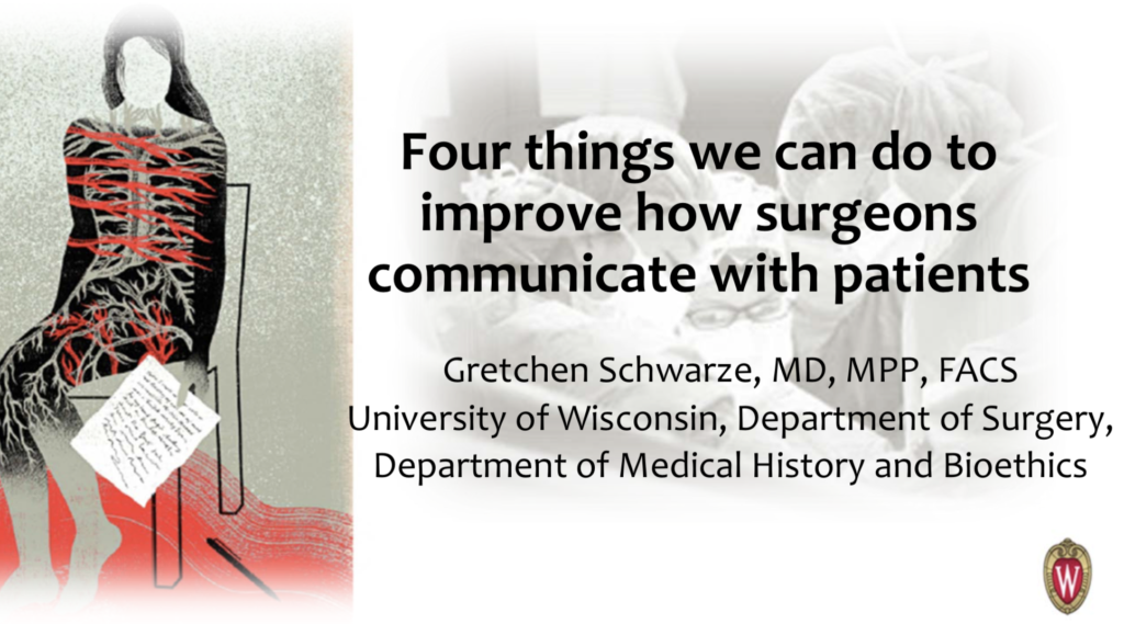 Four things we can do to improve how surgeons communicate with patients - Gretchen Schwarze, MD, MPP, FACS